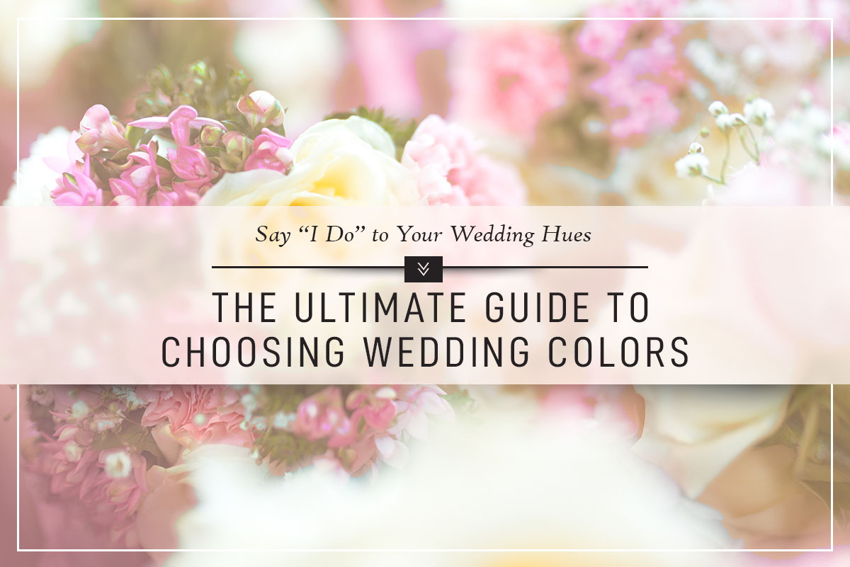 the ultimate guide to choosing wedding colors
