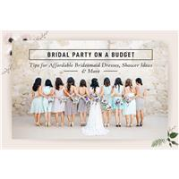Bridal Party on a Budget: Tips for Affordable Bridesmaid Dresses, Shower Ideas & More